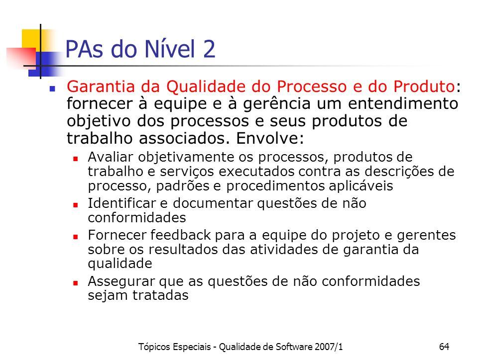 Tópicos Especiais - Qualidade de Software 2007/164 PAs do Nível 2 Garantia da Qualidade do Processo e do Produto: fornecer à equipe e à gerência um en