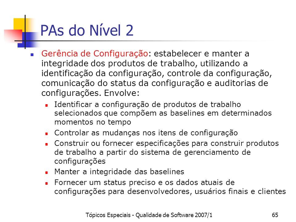 Tópicos Especiais - Qualidade de Software 2007/165 PAs do Nível 2 Gerência de Configuração: estabelecer e manter a integridade dos produtos de trabalh