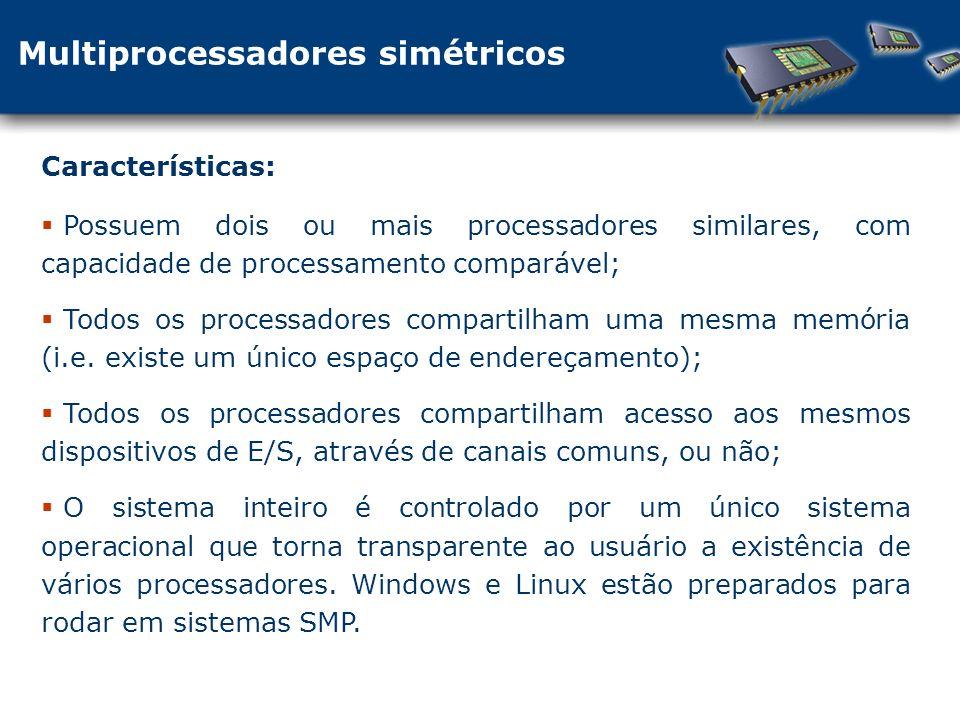 Possuem dois ou mais processadores similares, com capacidade de processamento comparável; Todos os processadores compartilham uma mesma memória (i.e.