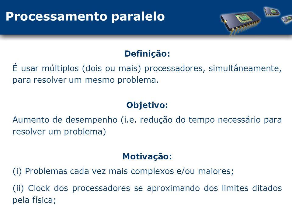 Processamento paralelo Definição: É usar múltiplos (dois ou mais) processadores, simultâneamente, para resolver um mesmo problema.