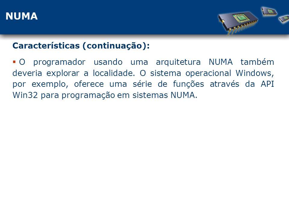 NUMA Características (continuação): O programador usando uma arquitetura NUMA também deveria explorar a localidade.