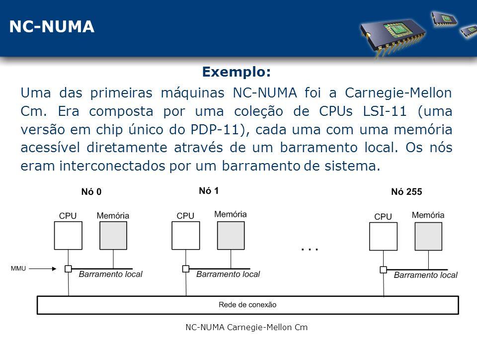 NC-NUMA NC-NUMA Carnegie-Mellon Cm Exemplo: Uma das primeiras máquinas NC-NUMA foi a Carnegie-Mellon Cm.