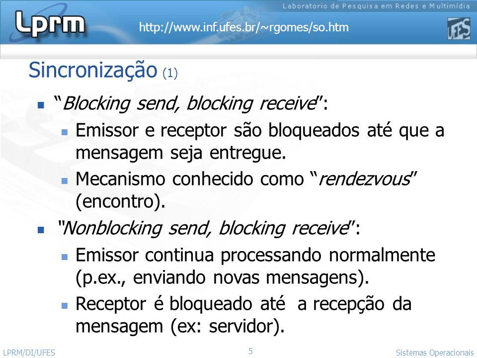 http://www.inf.ufes.br/~rgomes/so.htm 5 Sistemas Operacionais LPRM/DI/UFES Sincronização (1) Blocking send, blocking receive: Emissor e receptor são b