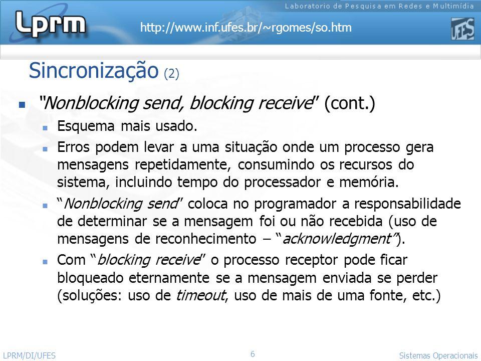 http://www.inf.ufes.br/~rgomes/so.htm 6 Sistemas Operacionais LPRM/DI/UFES Sincronização (2) Nonblocking send, blocking receive (cont.) Esquema mais u