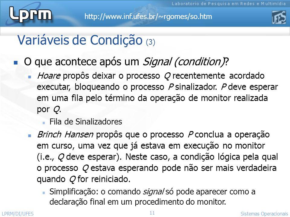 http://www.inf.ufes.br/~rgomes/so.htm 11 Sistemas Operacionais LPRM/DI/UFES Variáveis de Condição (3) O que acontece após um Signal (condition)? Hoare