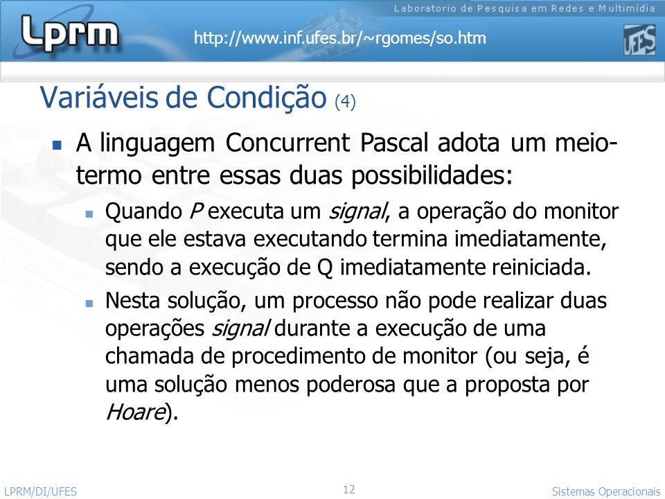 http://www.inf.ufes.br/~rgomes/so.htm 12 Sistemas Operacionais LPRM/DI/UFES Variáveis de Condição (4) A linguagem Concurrent Pascal adota um meio- ter