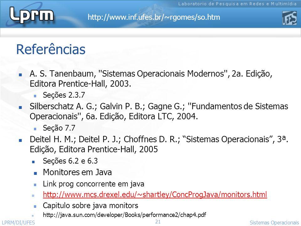 http://www.inf.ufes.br/~rgomes/so.htm 21 Sistemas Operacionais LPRM/DI/UFES Referências A. S. Tanenbaum, ''Sistemas Operacionais Modernos'', 2a. Ediçã