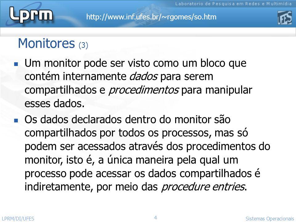 http://www.inf.ufes.br/~rgomes/so.htm 5 Sistemas Operacionais LPRM/DI/UFES Monitores (4) As procedure entries são executadas de forma mutuamente exclusiva.