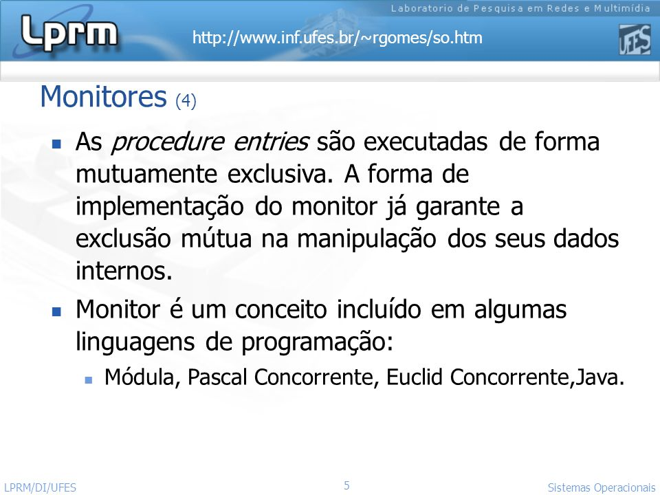 http://www.inf.ufes.br/~rgomes/so.htm 5 Sistemas Operacionais LPRM/DI/UFES Monitores (4) As procedure entries são executadas de forma mutuamente exclu
