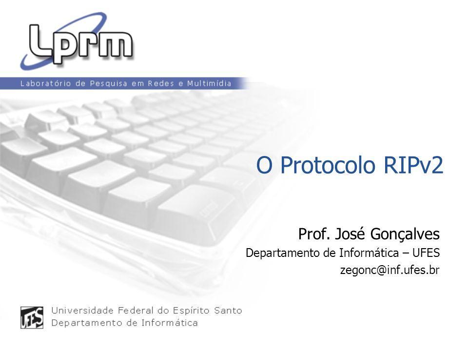 O Protocolo RIPv2 Prof. José Gonçalves Departamento de Informática – UFES zegonc@inf.ufes.br