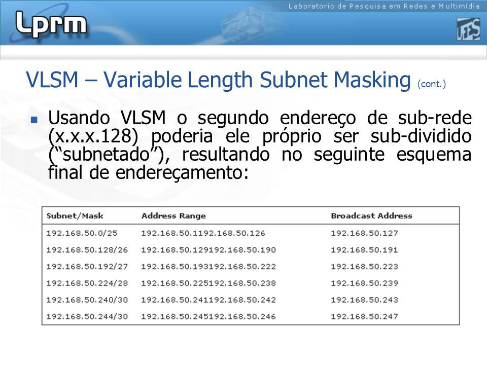 VLSM – Variable Length Subnet Masking (cont.) Usando VLSM o segundo endereço de sub-rede (x.x.x.128) poderia ele próprio ser sub-dividido (subnetado),