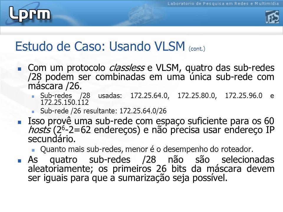 Estudo de Caso: Usando VLSM (cont.) Com um protocolo classless e VLSM, quatro das sub-redes /28 podem ser combinadas em uma única sub-rede com máscara