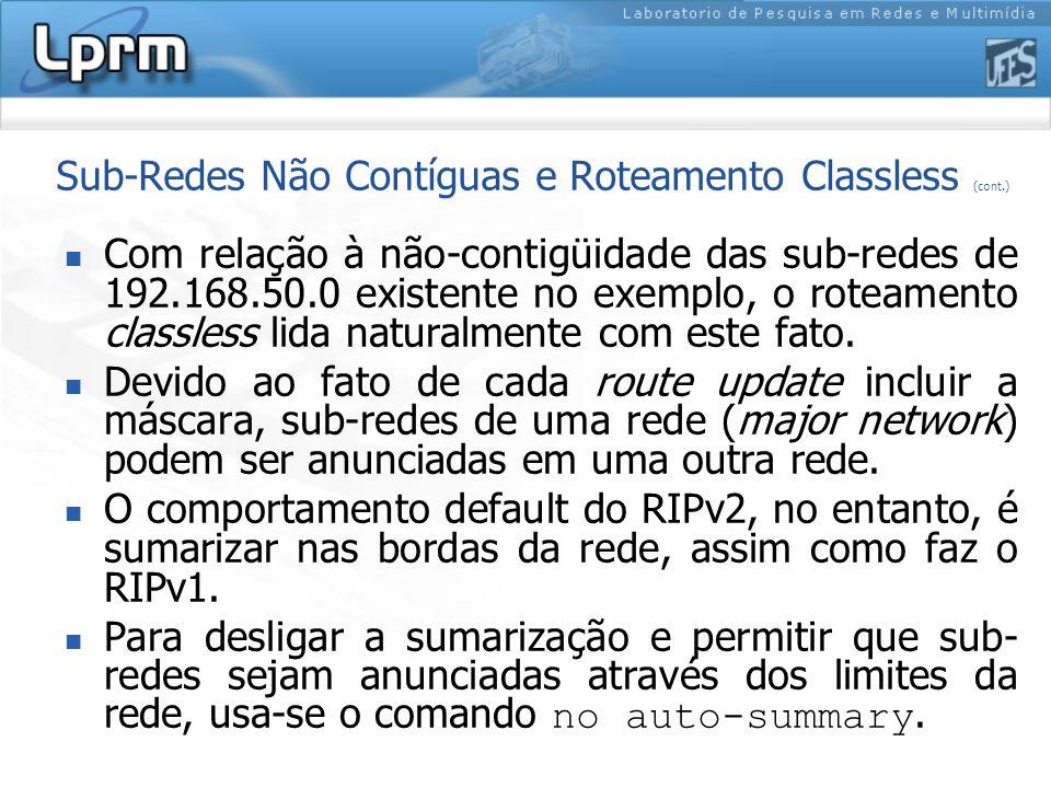 Com relação à não-contigüidade das sub-redes de 192.168.50.0 existente no exemplo, o roteamento classless lida naturalmente com este fato. Devido ao f