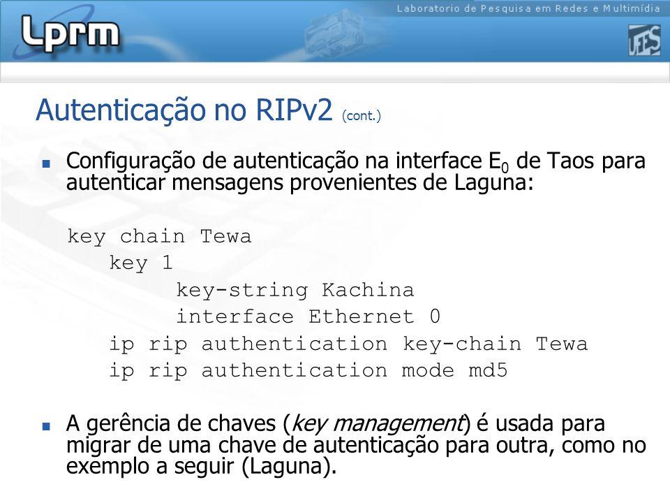 Autenticação no RIPv2 (cont.) Configuração de autenticação na interface E 0 de Taos para autenticar mensagens provenientes de Laguna: key chain Tewa k
