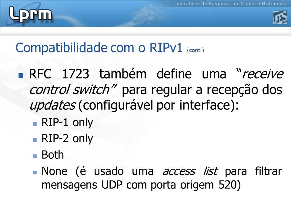 Compatibilidade com o RIPv1 (cont.) RFC 1723 também define uma receive control switch para regular a recepção dos updates (configurável por interface)