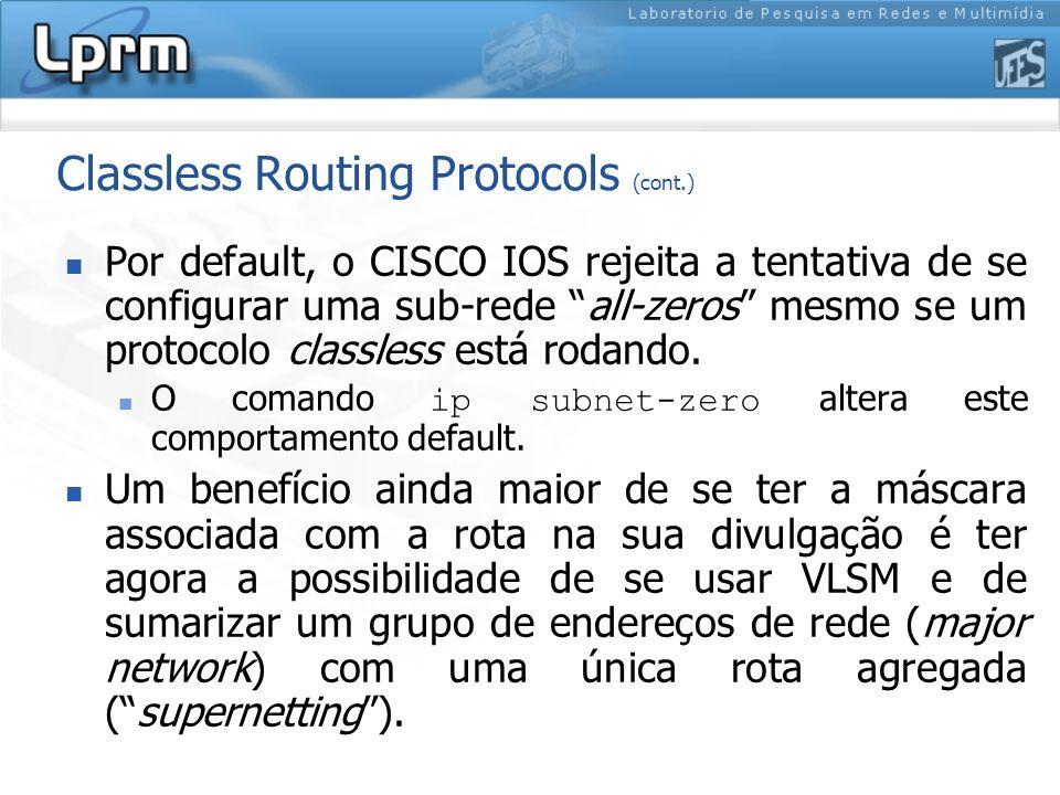 Classless Routing Protocols (cont.) Por default, o CISCO IOS rejeita a tentativa de se configurar uma sub-rede all-zeros mesmo se um protocolo classle