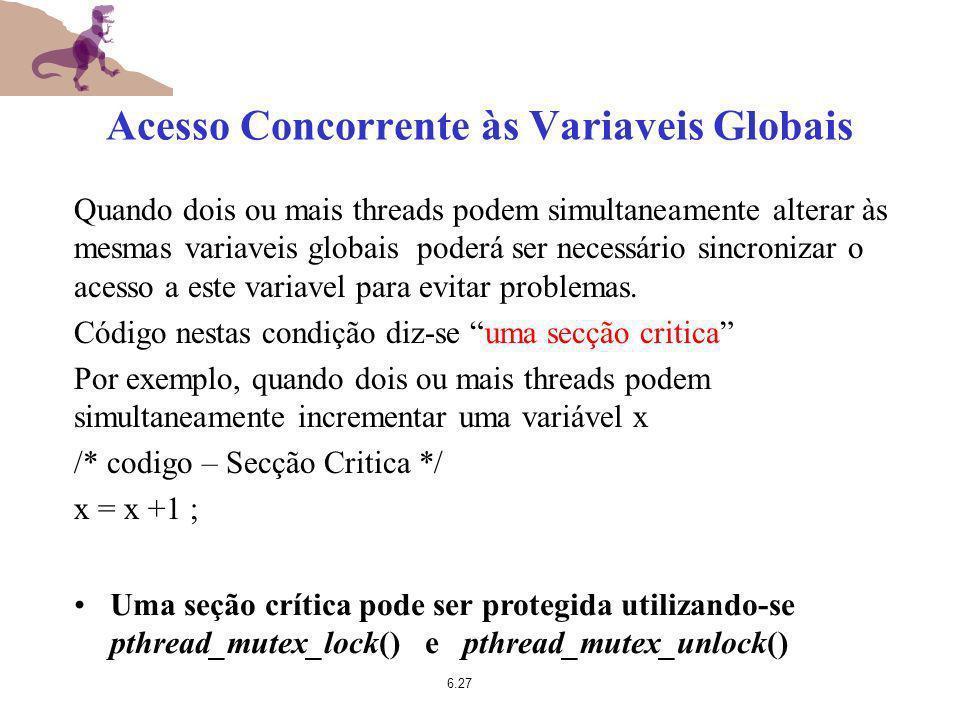 6.27 Acesso Concorrente às Variaveis Globais Quando dois ou mais threads podem simultaneamente alterar às mesmas variaveis globais poderá ser necessár