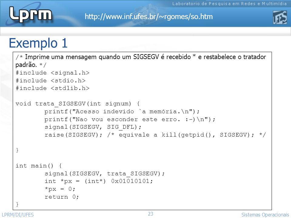 http://www.inf.ufes.br/~rgomes/so.htm 23 Sistemas Operacionais LPRM/DI/UFES /* Imprime uma mensagem quando um SIGSEGV é recebido * e restabelece o tra