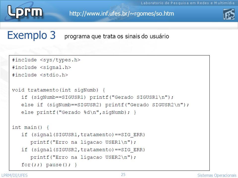 http://www.inf.ufes.br/~rgomes/so.htm 25 Sistemas Operacionais LPRM/DI/UFES Exemplo 3 programa que trata os sinais do usuário