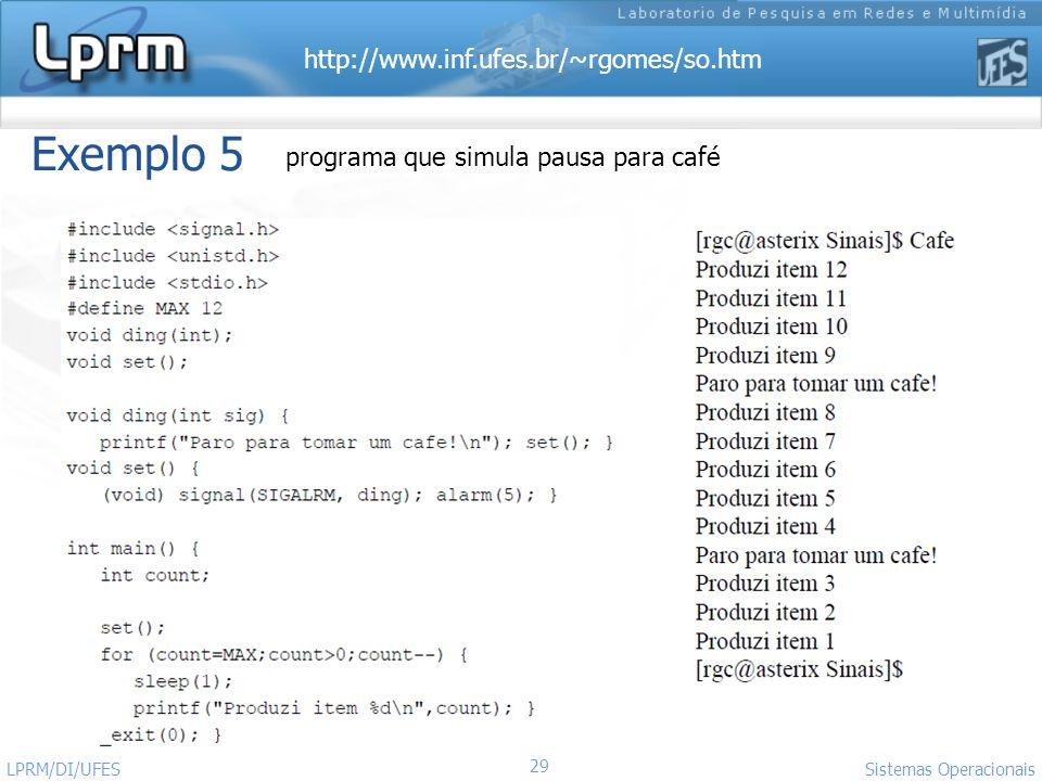 http://www.inf.ufes.br/~rgomes/so.htm 29 Sistemas Operacionais LPRM/DI/UFES Exemplo 5 programa que simula pausa para café