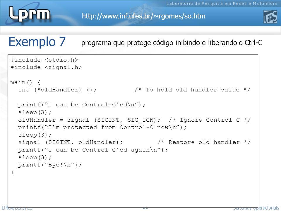 http://www.inf.ufes.br/~rgomes/so.htm 31 Sistemas Operacionais LPRM/DI/UFES Exemplo 7 programa que protege código inibindo e liberando o Ctrl-C #inclu