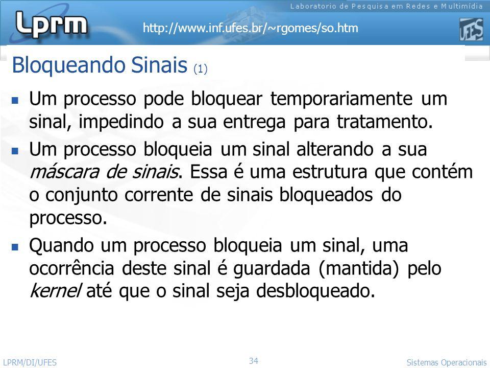 http://www.inf.ufes.br/~rgomes/so.htm 34 Sistemas Operacionais LPRM/DI/UFES Um processo pode bloquear temporariamente um sinal, impedindo a sua entreg