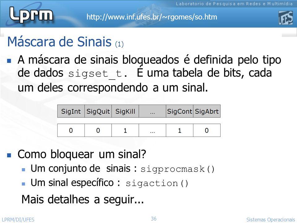 http://www.inf.ufes.br/~rgomes/so.htm 36 Sistemas Operacionais LPRM/DI/UFES A máscara de sinais bloqueados é definida pelo tipo de dados sigset_t. É u