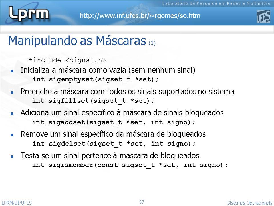 http://www.inf.ufes.br/~rgomes/so.htm 37 Sistemas Operacionais LPRM/DI/UFES Manipulando as Máscaras (1) #include Inicializa a máscara como vazia (sem