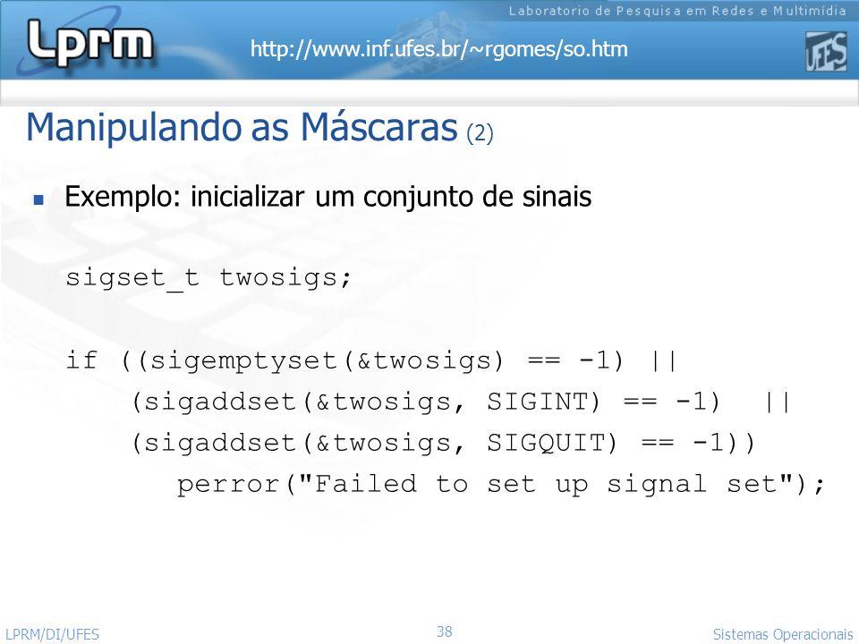 http://www.inf.ufes.br/~rgomes/so.htm 38 Sistemas Operacionais LPRM/DI/UFES Manipulando as Máscaras (2) Exemplo: inicializar um conjunto de sinais sig