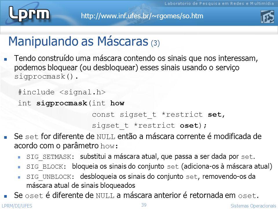 http://www.inf.ufes.br/~rgomes/so.htm 39 Sistemas Operacionais LPRM/DI/UFES Manipulando as Máscaras (3) Tendo construído uma máscara contendo os sinai