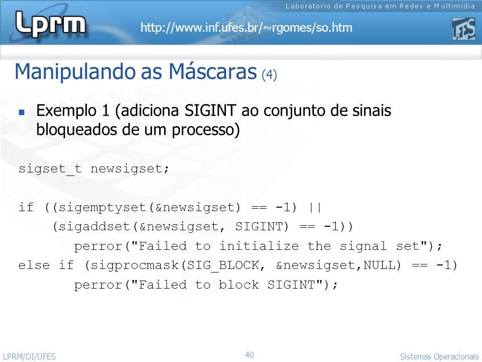 http://www.inf.ufes.br/~rgomes/so.htm 40 Sistemas Operacionais LPRM/DI/UFES Manipulando as Máscaras (4) Exemplo 1 (adiciona SIGINT ao conjunto de sina