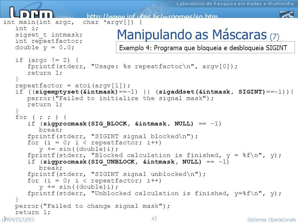http://www.inf.ufes.br/~rgomes/so.htm 43 Sistemas Operacionais LPRM/DI/UFES int main(int argc, char *argv[]) { int i; sigset_t intmask; int repeatfact