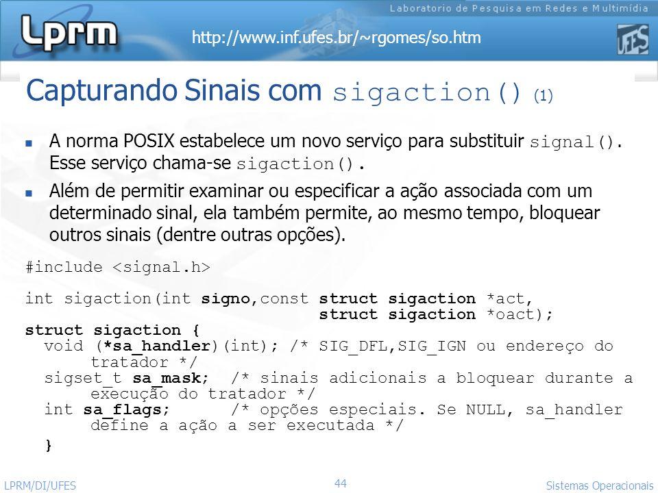 http://www.inf.ufes.br/~rgomes/so.htm 44 Sistemas Operacionais LPRM/DI/UFES Capturando Sinais com sigaction() (1) A norma POSIX estabelece um novo ser