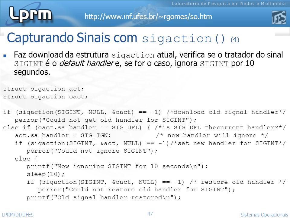 http://www.inf.ufes.br/~rgomes/so.htm 47 Sistemas Operacionais LPRM/DI/UFES Faz download da estrutura sigaction atual, verifica se o tratador do sinal