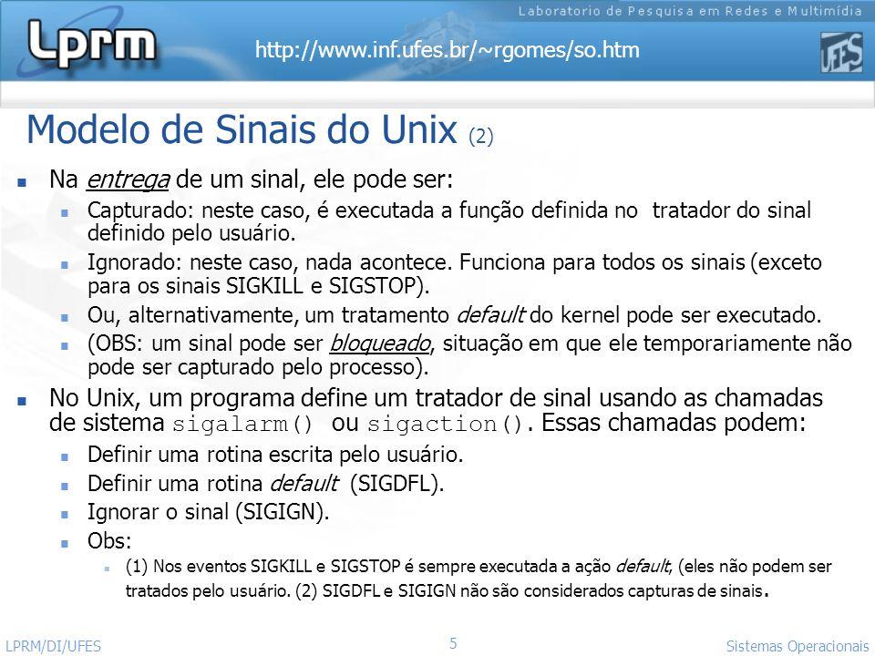 http://www.inf.ufes.br/~rgomes/so.htm 5 Sistemas Operacionais LPRM/DI/UFES Modelo de Sinais do Unix (2) Na entrega de um sinal, ele pode ser: Capturad