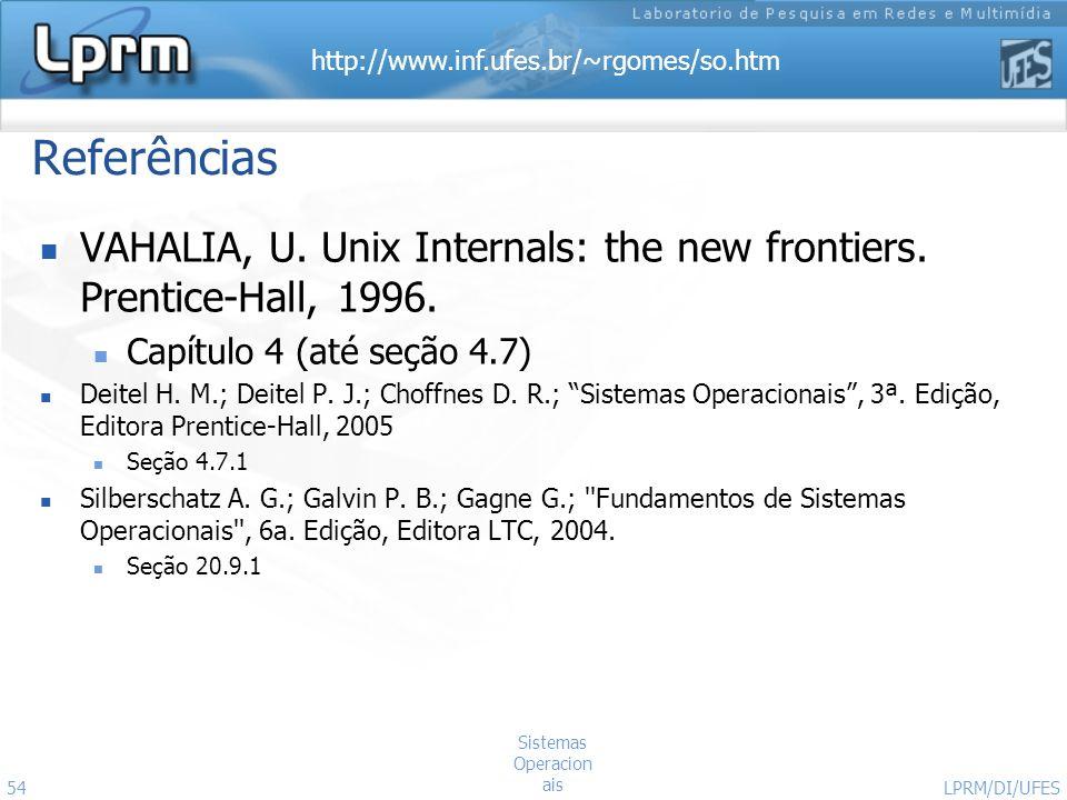 http://www.inf.ufes.br/~rgomes/so.htm Referências VAHALIA, U. Unix Internals: the new frontiers. Prentice-Hall, 1996. Capítulo 4 (até seção 4.7) Deite