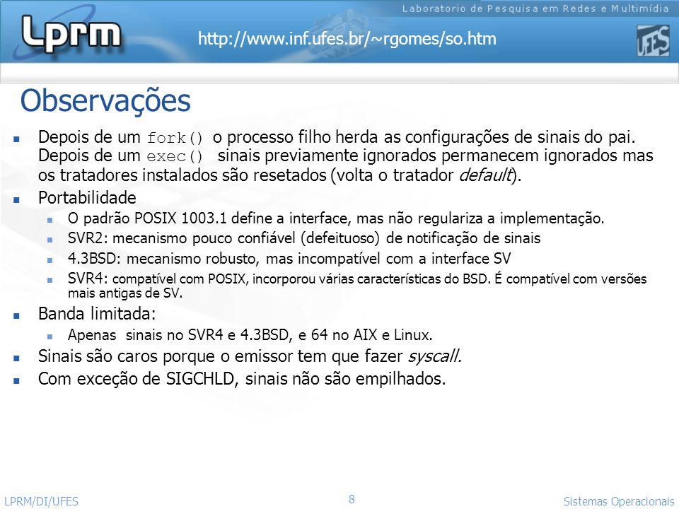 http://www.inf.ufes.br/~rgomes/so.htm 8 Sistemas Operacionais LPRM/DI/UFES Observações Depois de um fork() o processo filho herda as configurações de