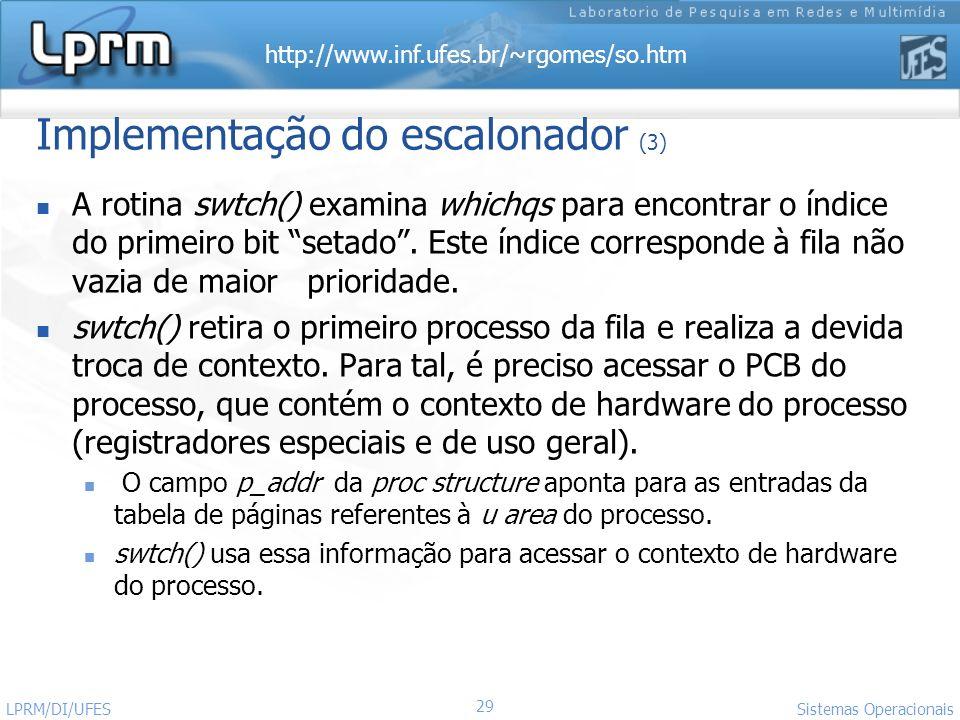 http://www.inf.ufes.br/~rgomes/so.htm Sistemas Operacionais LPRM/DI/UFES 29 Implementação do escalonador (3) A rotina swtch() examina whichqs para enc