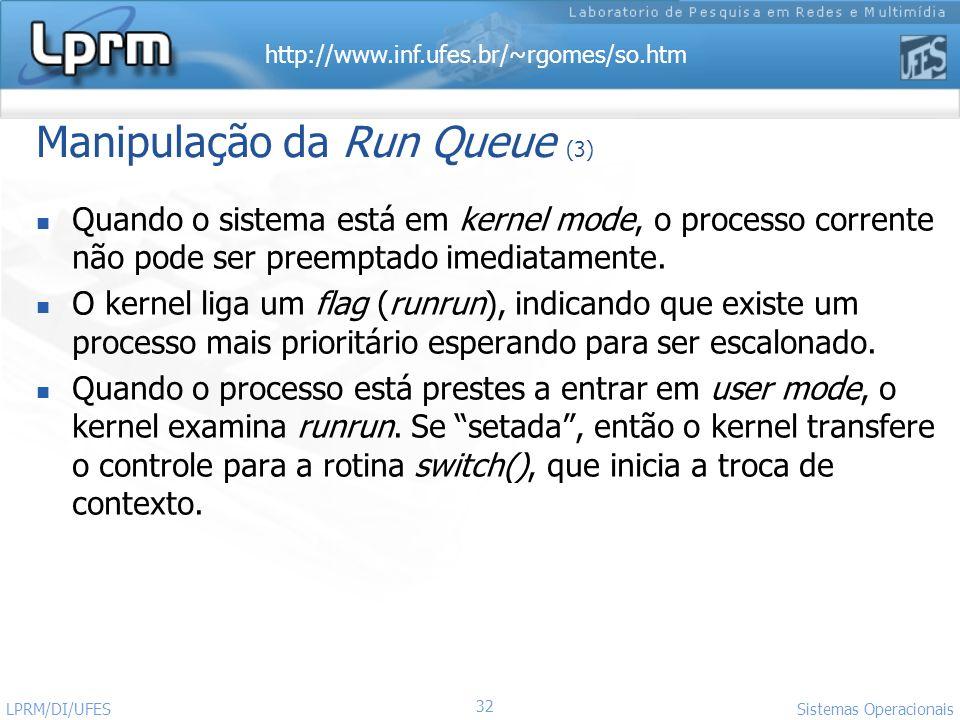 http://www.inf.ufes.br/~rgomes/so.htm Sistemas Operacionais LPRM/DI/UFES 32 Manipulação da Run Queue (3) Quando o sistema está em kernel mode, o proce