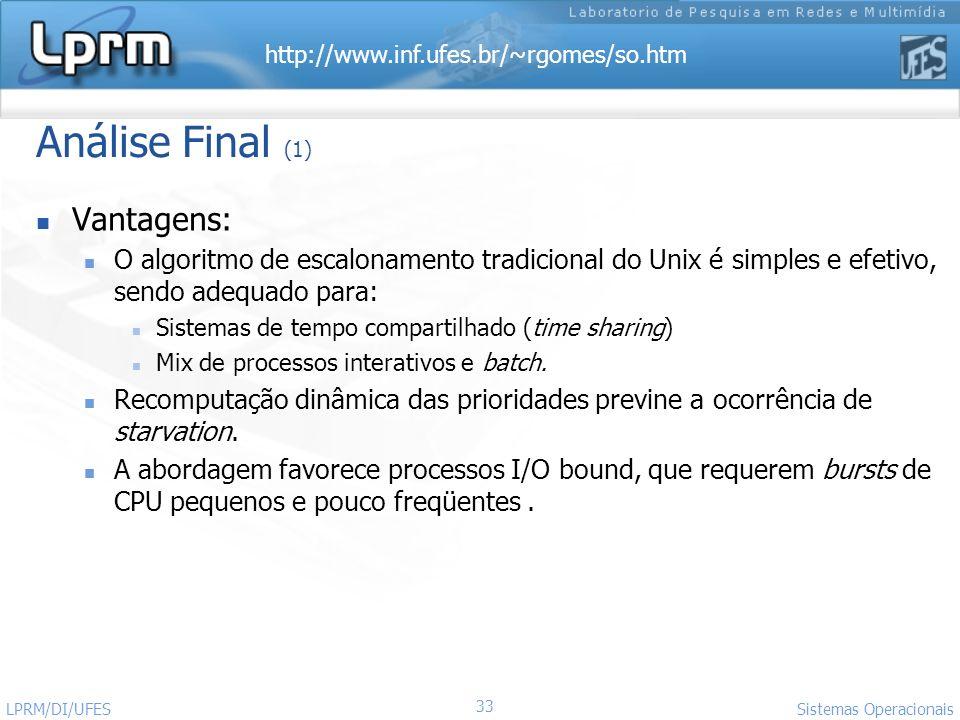 http://www.inf.ufes.br/~rgomes/so.htm Sistemas Operacionais LPRM/DI/UFES 33 Análise Final (1) Vantagens: O algoritmo de escalonamento tradicional do U