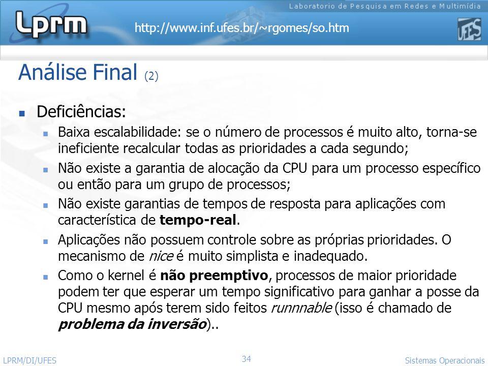 http://www.inf.ufes.br/~rgomes/so.htm Sistemas Operacionais LPRM/DI/UFES 34 Análise Final (2) Deficiências: Baixa escalabilidade: se o número de proce