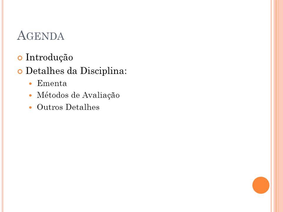 A GENDA Introdução Detalhes da Disciplina: Ementa Métodos de Avaliação Outros Detalhes