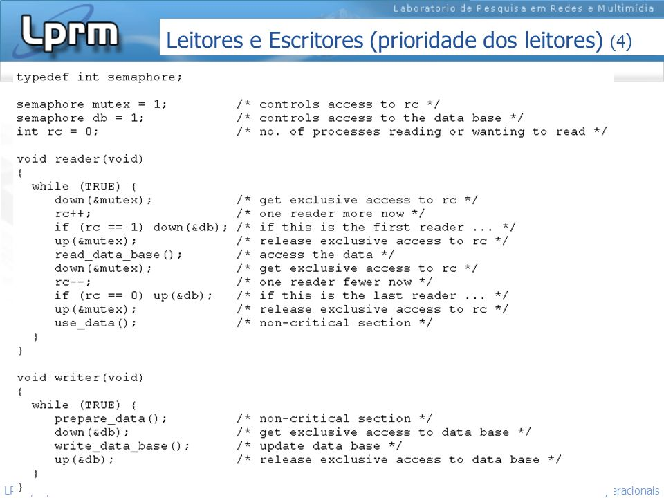 http://www.inf.ufes.br/~rgomes/so.htm Sistemas Operacionais LPRM/DI/UFES 19 Leitores e Escritores (prioridade dos leitores) (4 )