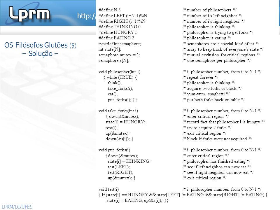 http://www.inf.ufes.br/~rgomes/so.htm Sistemas Operacionais LPRM/DI/UFES 28 #define N 5 /* number of philosophers */ #define LEFT (i+N-1)%N /* number