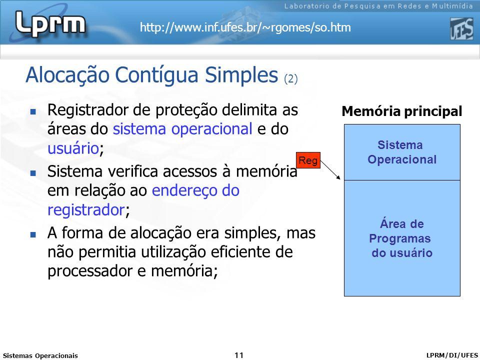 http://www.inf.ufes.br/~rgomes/so.htm Sistemas Operacionais LPRM/DI/UFES 11 Alocação Contígua Simples (2) Registrador de proteção delimita as áreas do