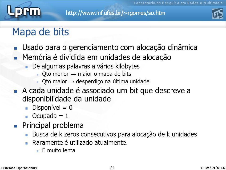 http://www.inf.ufes.br/~rgomes/so.htm Sistemas Operacionais LPRM/DI/UFES 21 Mapa de bits Usado para o gerenciamento com alocação dinâmica Memória é di