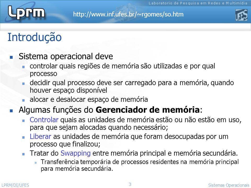 http://www.inf.ufes.br/~rgomes/so.htm 3 Sistemas Operacionais LPRM/DI/UFES Introdução Sistema operacional deve controlar quais regiões de memória são