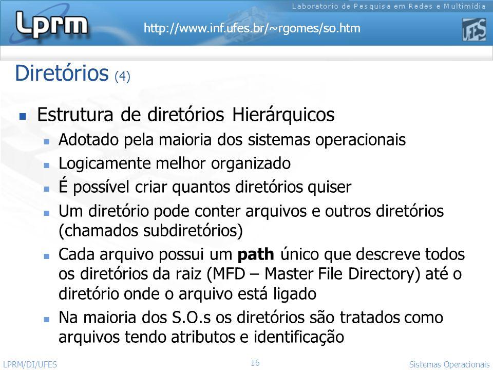 http://www.inf.ufes.br/~rgomes/so.htm 16 Sistemas Operacionais LPRM/DI/UFES Diretórios (4) Estrutura de diretórios Hierárquicos Adotado pela maioria d
