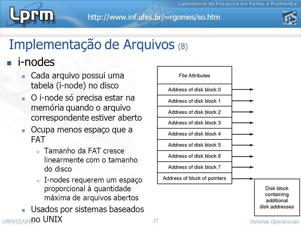 http://www.inf.ufes.br/~rgomes/so.htm 27 Sistemas Operacionais LPRM/DI/UFES Implementação de Arquivos (8) i-nodes Cada arquivo possui uma tabela (i-no