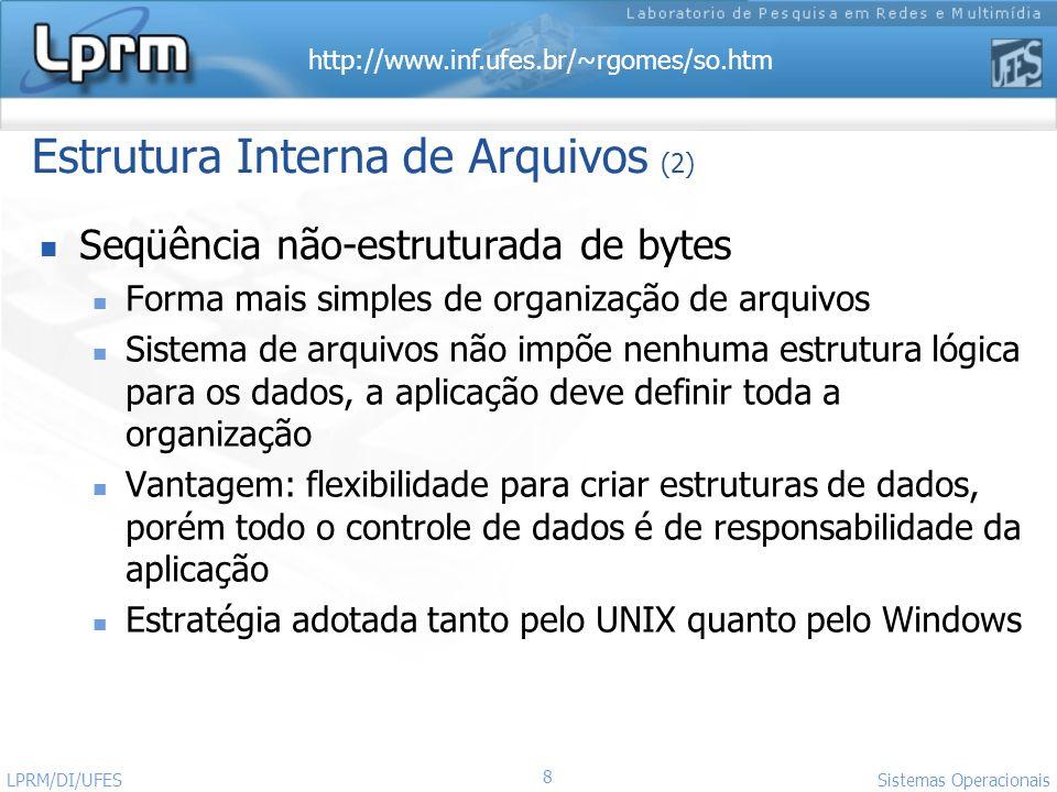 http://www.inf.ufes.br/~rgomes/so.htm 8 Sistemas Operacionais LPRM/DI/UFES Estrutura Interna de Arquivos (2) Seqüência não-estruturada de bytes Forma